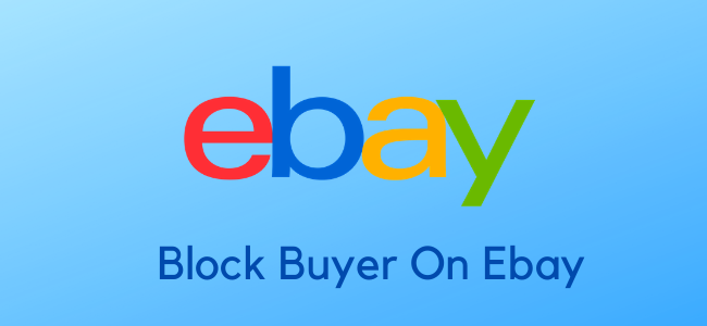how to Block Buyer On Ebay