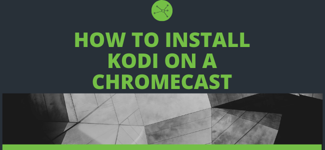 How to install Kodi on a Chromecast